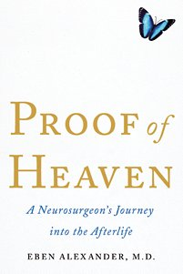 Dr. Eben Alexander, Proof of Heaven, Afterlife, Seeing God